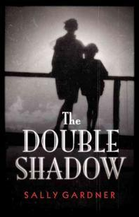 The Double Shadow. by Sally Gardner