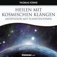 Heilen mit Kosmischen Klaengen. Meditation mit Planetentoenen
