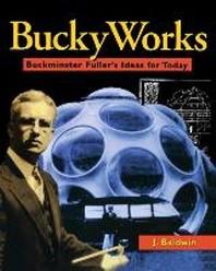 BuckyWorks: Buckminster Fuller's Ideas for Today