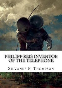 Philipp Reis Inventor of the Telephone