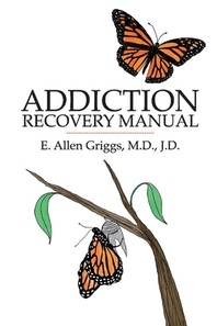 Addiction Recovery Manual, Volume 1