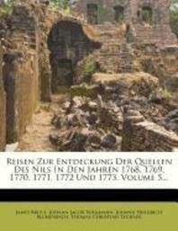 Reisen Zur Entdeckung Der Quellen Des Nils in Den Jahren 1768, 1769, 1770, 1771, 1772 Und 1773, Volume 5...
