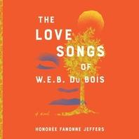 The Love Songs of W.E.B. Du Bois