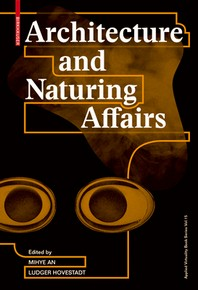 Architecture and Naturing Affairs: Media and Architectonic Concepts