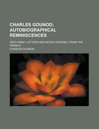 Charles Gounod; With Family Letters and Notes on Music; From the French
