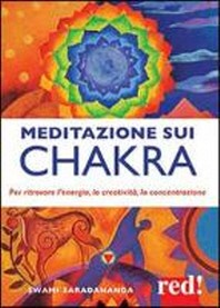 Swami, S: Meditazione sui chakra. Per ritrovare l'energia, l