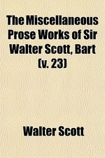 The Miscellaneous Prose Works of Sir Walter Scott, Bart (Volume 23)