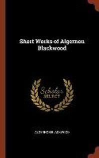 Short Works of Algernon Blackwood