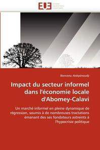 Impact Du Secteur Informel Dans L''Economie Locale D''Abomey-Calavi = Impact Du Secteur Informel Dans L''A(c)Conomie Locale D''Abomey-Calavi