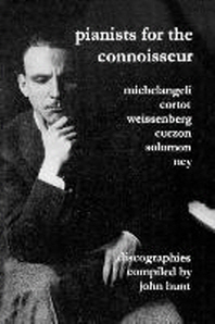 Pianists For The Connoisseur. 6 Discographies. Arturo Benedetti Michelangeli, Alfred Cortot, Alexis Weissenberg, Clifford Curzon, Solomon, Elly Ney. [