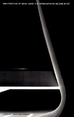 Architecture of Zaha Hadid in Photographs by Helene Binet