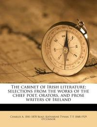 The Cabinet of Irish Literature; Selections from the Works of the Chief Poet, Orators, and Prose Writers of Ireland