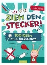 Zieh den Stecker! - 100 Ideen ohne Bildschirm