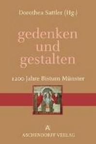 gedenken und gestalten. 1200 Jahre Bistum M?nster