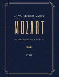 Ah vous dirai-je Maman - 12 Variations in C Major for Piano - MOZART - KV 265