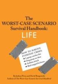 Worst-Case Scenario Survival Handbook : Life