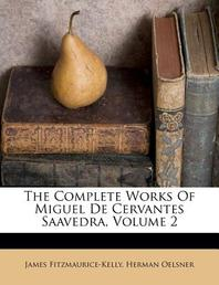 The Complete Works Of Miguel De Cervantes Saavedra, Volume 2