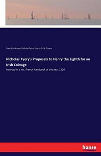 Nicholas Tyery's Proposals to Henry the Eighth for an Irish Coinage