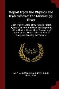 Report Upon the Physics and Hydraulics of the Mississippi River