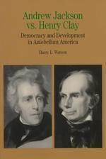 Andrew Jackson vs. Henry Clay : Democracy and Development in Antebellum America