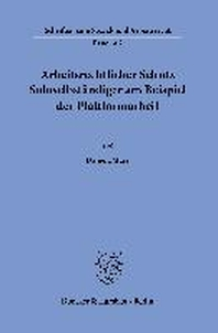 Arbeitsrechtlicher Schutz Soloselbstandiger Am Beispiel Der Plattformarbeit