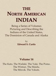 The North American Indian Volume 14 - The Kato, The Wailaki, The Yuki, The Pomo, The Wintun, The Maidu, The Miwok, The Yokuts
