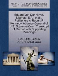 Eduard Von Der Heydt, Libertas, S.A., et al., Petitioners v. Robert F. Kennedy, Attorney General of U.S. Supreme Court Transcript of Record with Suppo