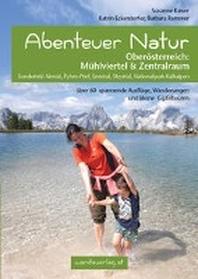 Abenteuer Natur Oberoesterreich: Muehlviertel & Zentralraum