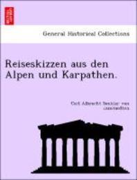 Reiseskizzen Aus Den Alpen Und Karpathen.