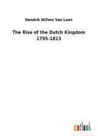 The Rise of the Dutch Kingdom 1795-1813