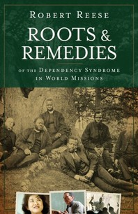 Roots & Remedies of the Dependency Syndrome in World Missions
