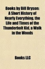 Books by Bill Bryson (Study Guide): A Short History of Nearly Everything, the Life and Times of the Thunderbolt Kid, a Walk in the Woods
