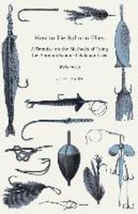 How to Tie Salmon Flies - A Treatise on the Methods of Tying the Various Kinds of Salmon Flies - With Illustrated Directions and Containing the Dressi