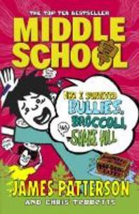 Middle School: How I Survived Bullies, Broccoli, and Snake H