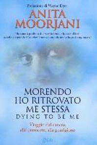 Moorjani, A: Morendo ho ritrovato me stessa. Viaggio dal can