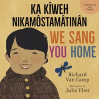 We Sang You Home / Ka Kiweh Nikamostamatinan