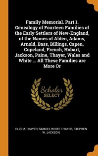 Family Memorial. Part 1. Genealogy of Fourteen Families of the Early Settlers of New-England, of the Names of Alden, Adams, Arnold, Bass, Billings, Ca