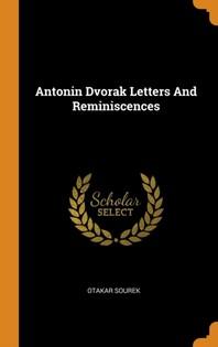 Antonin Dvorak Letters and Reminiscences