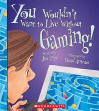 You Wouldn't Want to Live Without Gaming! (You Wouldn't Want to Live Without...) (Library Edition)