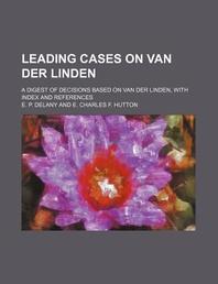 Leading Cases on Van Der Linden; A Digest of Decisions Based on Van Der Linden, with Index and References