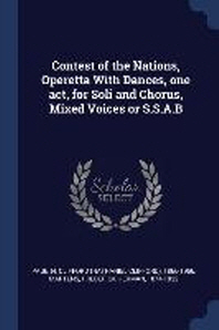 Contest of the Nations, Operetta with Dances, One Act, for Soli and Chorus, Mixed Voices or S.S.A.B
