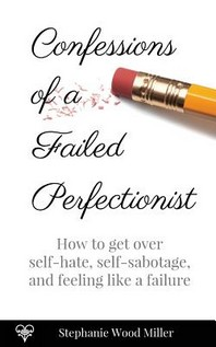 Confessions of a Failed Perfectionist