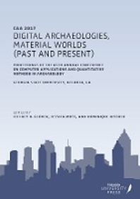 Digital Archaeologies, Material Worlds (Past and Present)