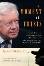 Moment of Crisis : Jimmy Carter, the Power of a Peacemaker, and North Korea's Nuclear Ambitions