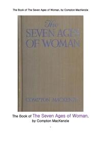여성의 일곱단계 연령대별 시대. The Book of The Seven Ages of Woman, by Compton MacKenzie