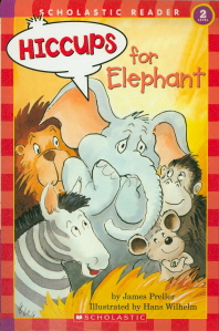 Scholastic Reader. 2: Hiccups for Elephant