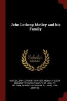 John Lothrop Motley and His Family