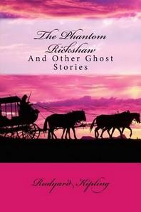 The Phantom Rickshaw and Other Ghost Stories Rudyard Kipling