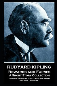 Rudyard Kipling - Rewards and Fairies