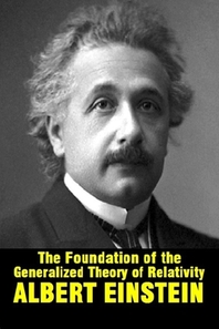 The Foundation of the Generalized Theory of Relativity by Albert Einstein